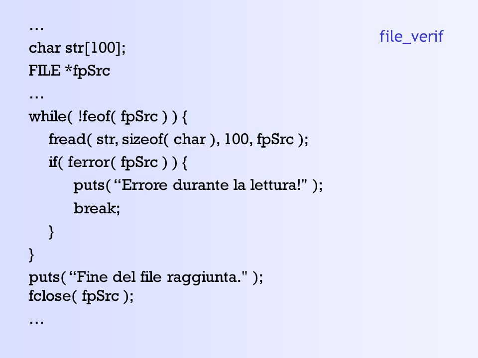 … char str[100]; FILE *fpSrc. while( !feof( fpSrc ) ) { fread( str, sizeof( char ), 100, fpSrc );